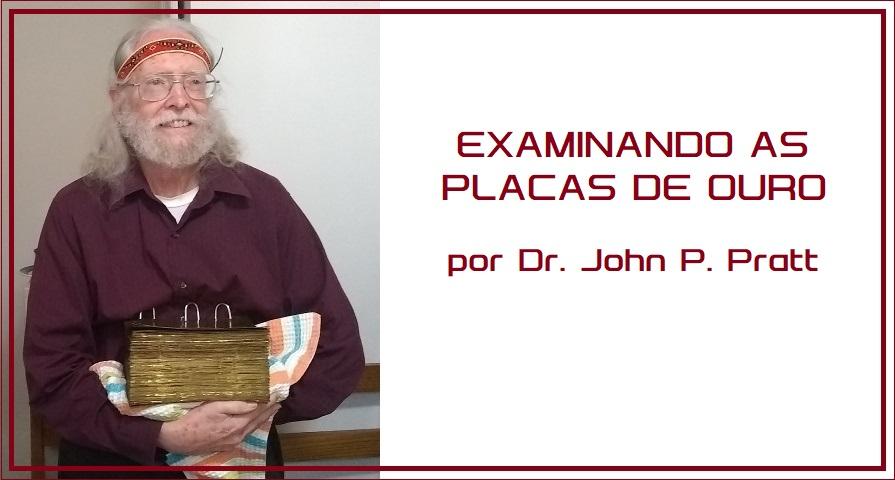 EXAMINANDO AS PLACAS DE OURO por Dr. John P. Pratt