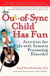 Out-of-Sync Child Has Fun: Activities for Kids with Sensory Processing Disorder