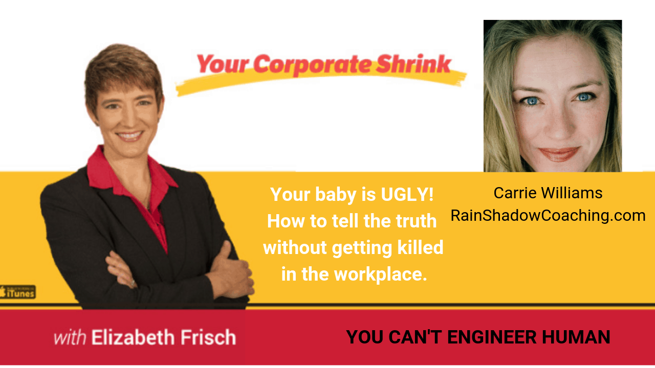 Your baby is UGLY! How to tell the truth without getting killed in the workplace.