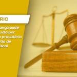 CARTA DE FIANÇA PODE SER SUBSTITUÍDA POR PENHORA DE PRECATÓRIO PARA GARANTIA DE EXECUÇÃO FISCAL