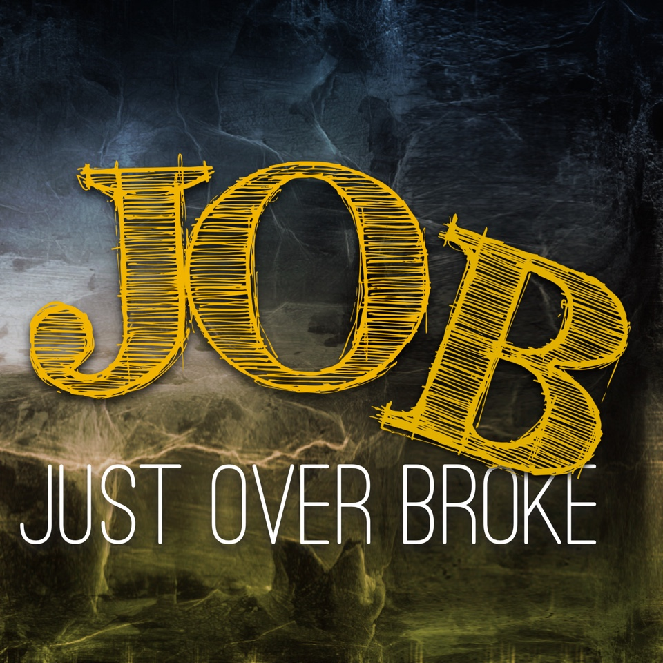 J.O.B. = Just Over Broke