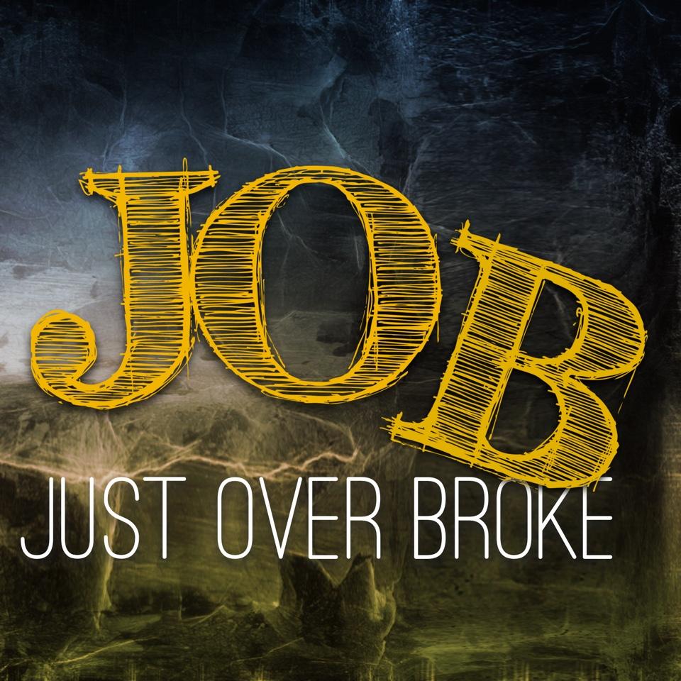 J.O.B. = Just Over Broke