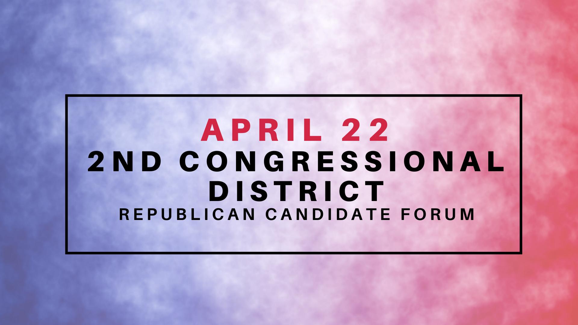 April 22 | Election Forum: 2nd CONGRESSIONAL DISTRICT, Republicans
