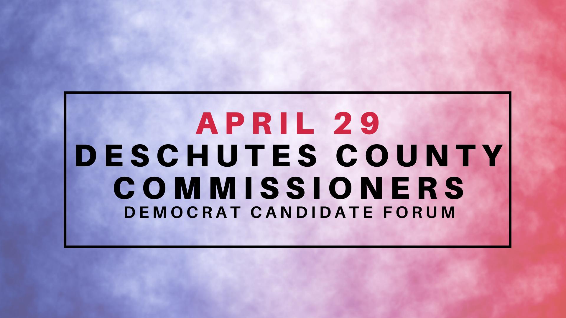 April 29 | Election Forum: Deschutes County Commissioner, Democrats