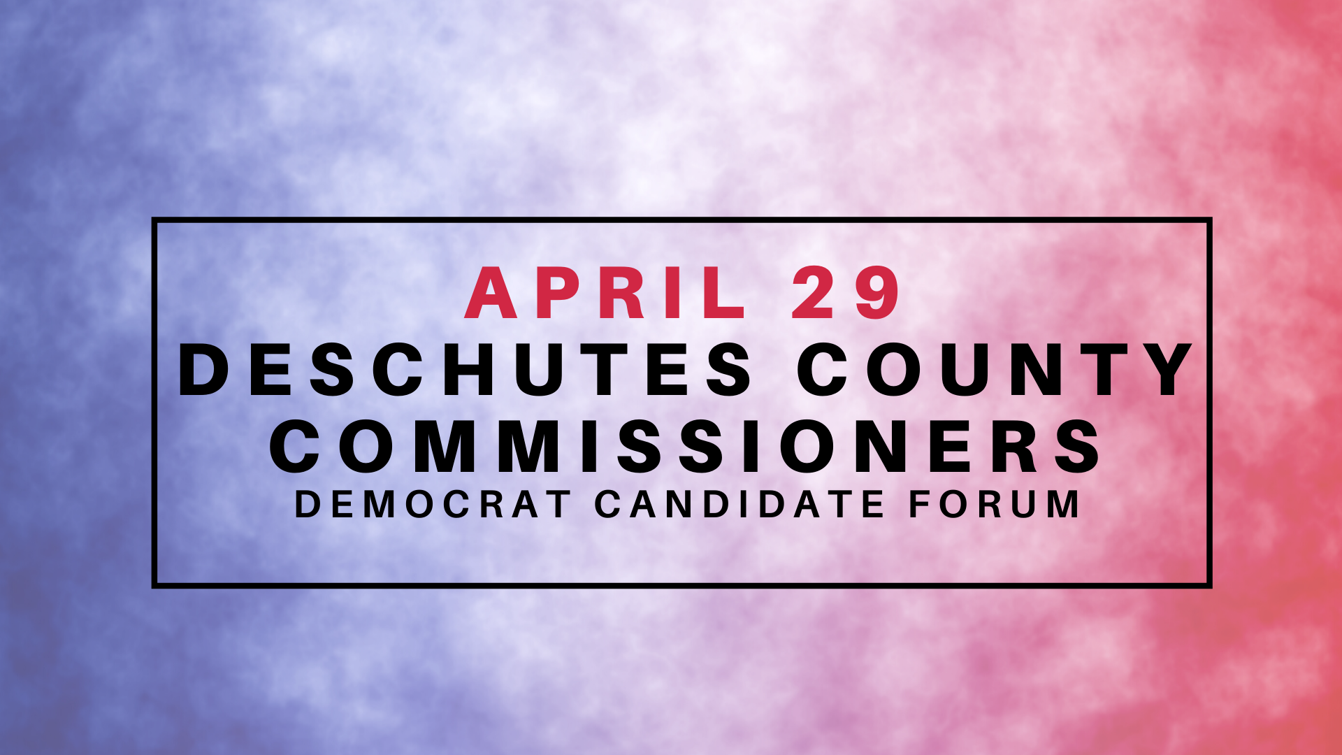 April 29 | Election Forum: Deschutes County Commissioner, Democrats