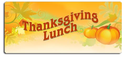 Thanksgiving Lunch: Friday, Nov. 22, 2019