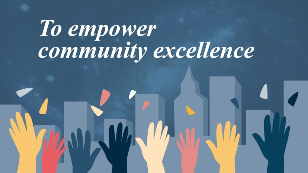 to empower community excellence