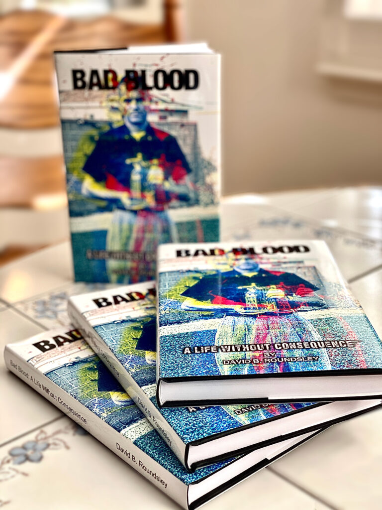 Bad Blood: A Life Without Consequence by David B. Roundsley