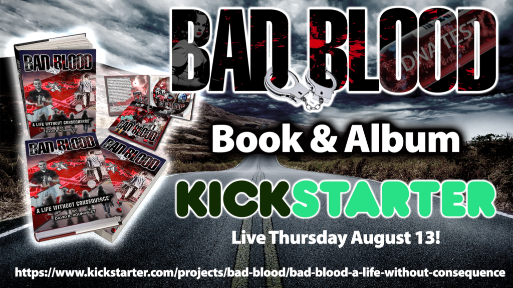 Bad Blood - A Life Without Consequence Book and Album, Available exclusively through a Kickstarter Campaign beginning August 13, 2020