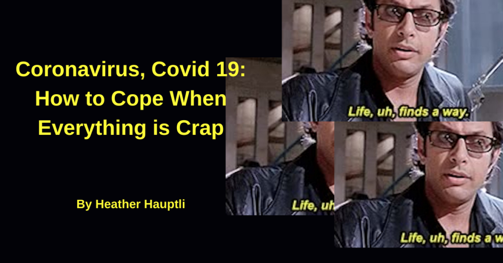 Coronavirus, COVID-19: How to Cope When Everything is Crap