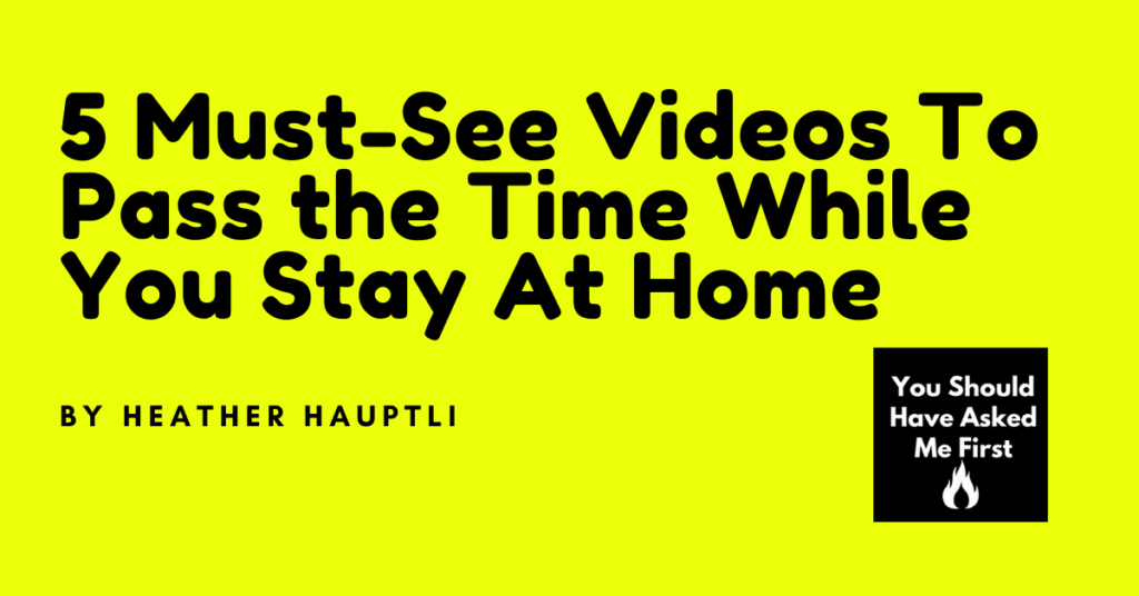 5 Must-See Videos To Pass the Time While You Stay At Home