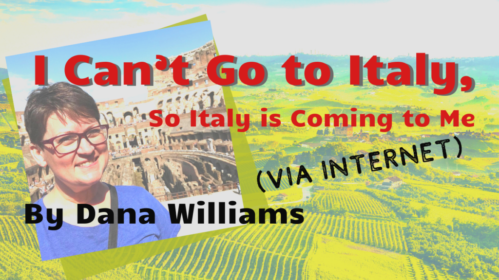 I Can't Go to Italy, So Italy Is Coming to Me (via Internet)