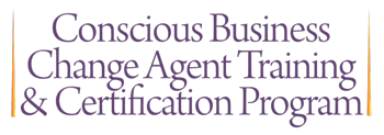 Conscious Business Change Agent Training & Certification Program
