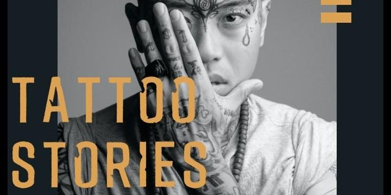 Man covered in tattoos with a hand in front of his rights eye. Text reads Tattoo Stories Beyond the ink. Details of event in the text.