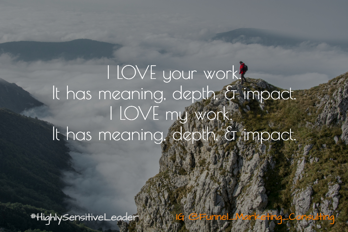 I LOVE Your Work. It has meaning, depth, & impact. Funnel_Marketing_Consulting