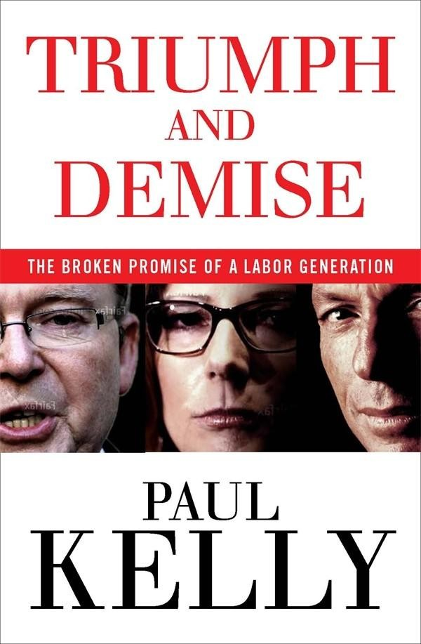 Triumph and Demise: The Broken Promise of a Labor Generation by Paul Kelly