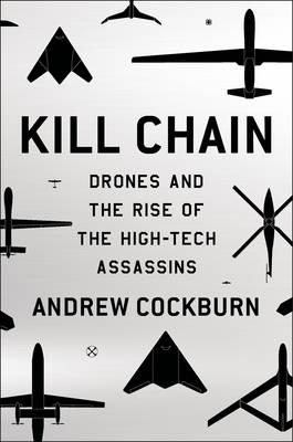 Kill Chain: Drones and the Rise of High-Tech Assassins