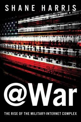 @War The Rise of the Military-Internet Complex