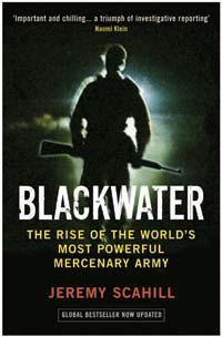 Blackwater: The Rise of the World's Most Powerful Mercenary Army by Jeremy Scahill
