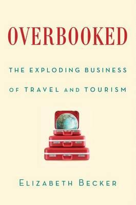 Overbooked: The Exploding Business of Travel and Tourism by Elizabeth Becker