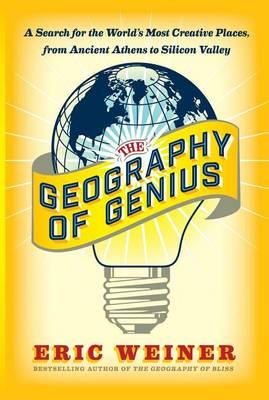 The leography of Genius by Eric Weiner