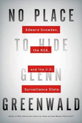 No Place to Hide Gleen Greenwald: Edward Snowden and the Surveillance Staste