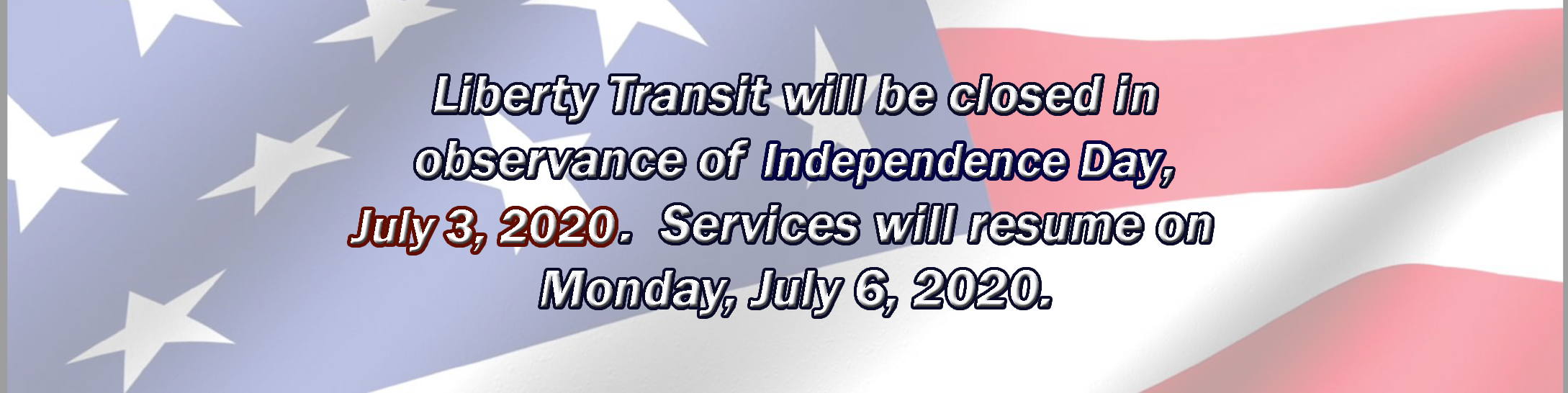 Liberty Transit will be closed on July 3, 2020 in observance of Independence Day. Services will resume on Monday July 6th.