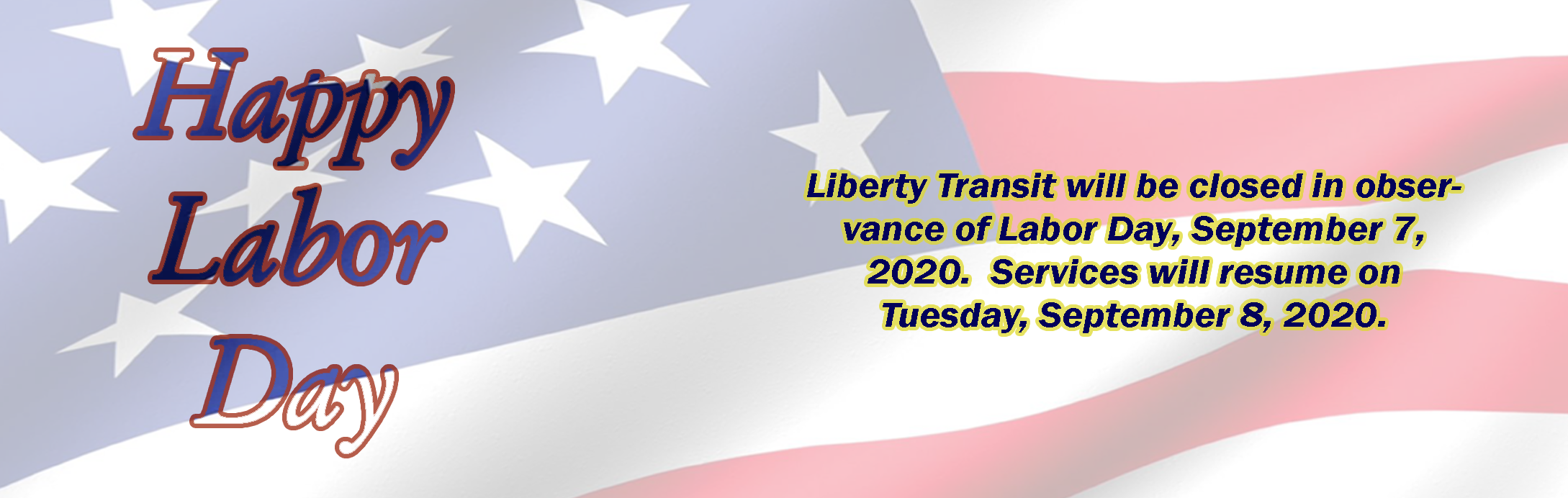 2020 Labor Day Liberty Transit will be closed in observance of Labor Day September 7th and will reopen on September 8th.