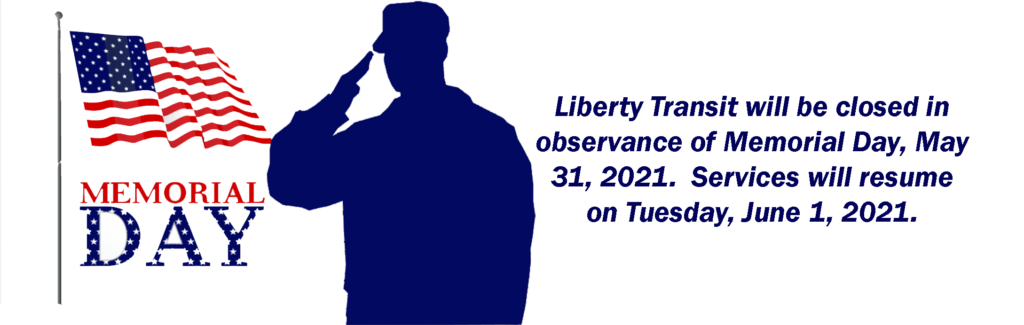 Liberty Transit is closed on Memorial Day May 31, 2021