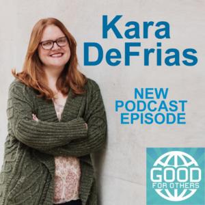 Kara DeFrias Good For Others Podcast John Valencia