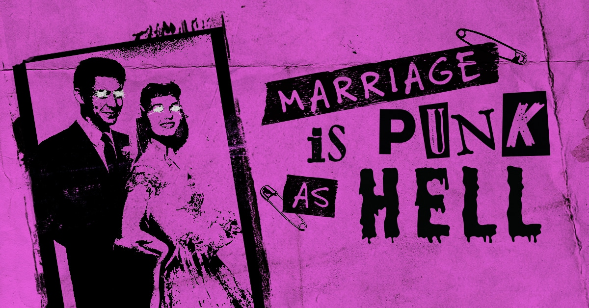 Marriage Is Punk As Hell