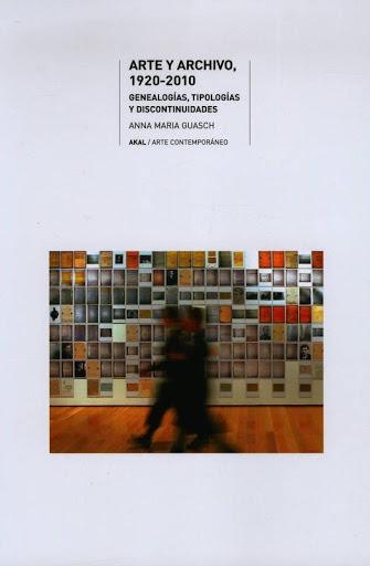 ARTE Y ARCHIVO, 1920-2010. GENEALOGÍAS, TIPOLOGÍAS Y DISCONTINUIDADES