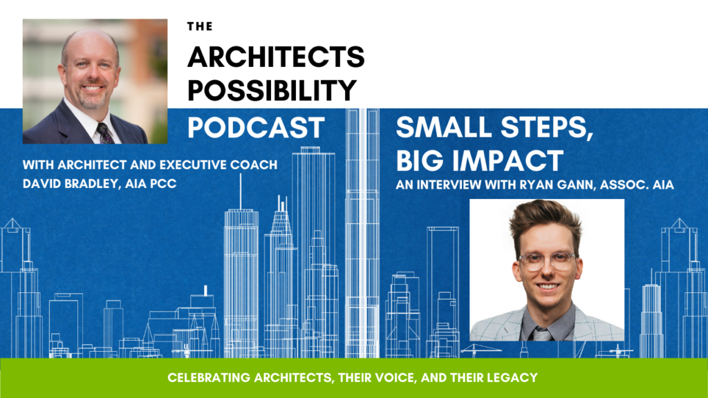 David Bradley, host of the Architects Possibility Podcast, interviews Ryan Gann, Assoc. AIA about corporate responsibility and design