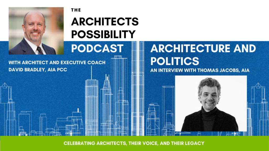 David Bradley, AIA PCC of Blueprint For Living Coaching and Thomas Jacobs, AIA of Krueck and Sexton Architects discuss architecture and politics on the Architects Possibility Podcast