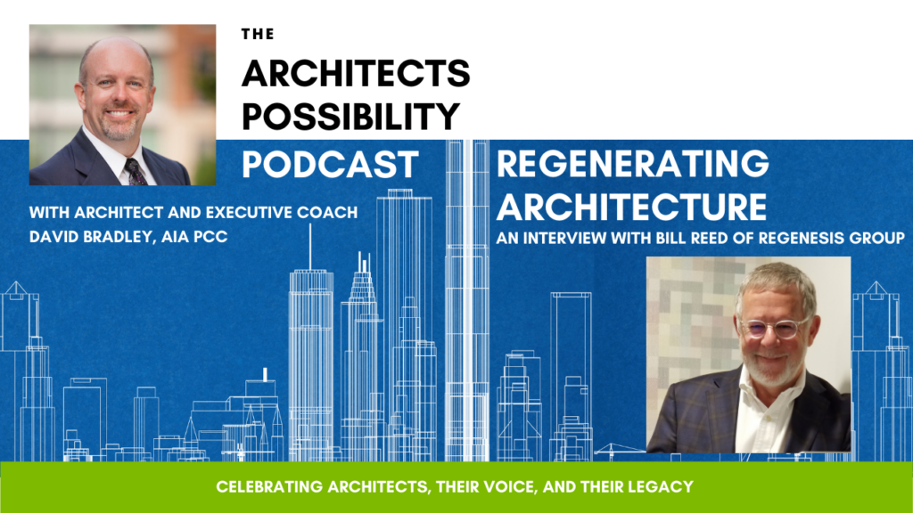 Bill Reed and I discuss the principles of regenerative development and its impact on architects, the profession, and how we see our role in creating the built environment.