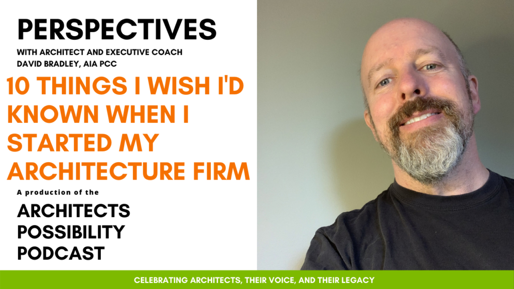 David Bradley, AIA PCC, shares coaching perspectives and tips from the Architects Possibility Podcast on how to start an architecture firm.