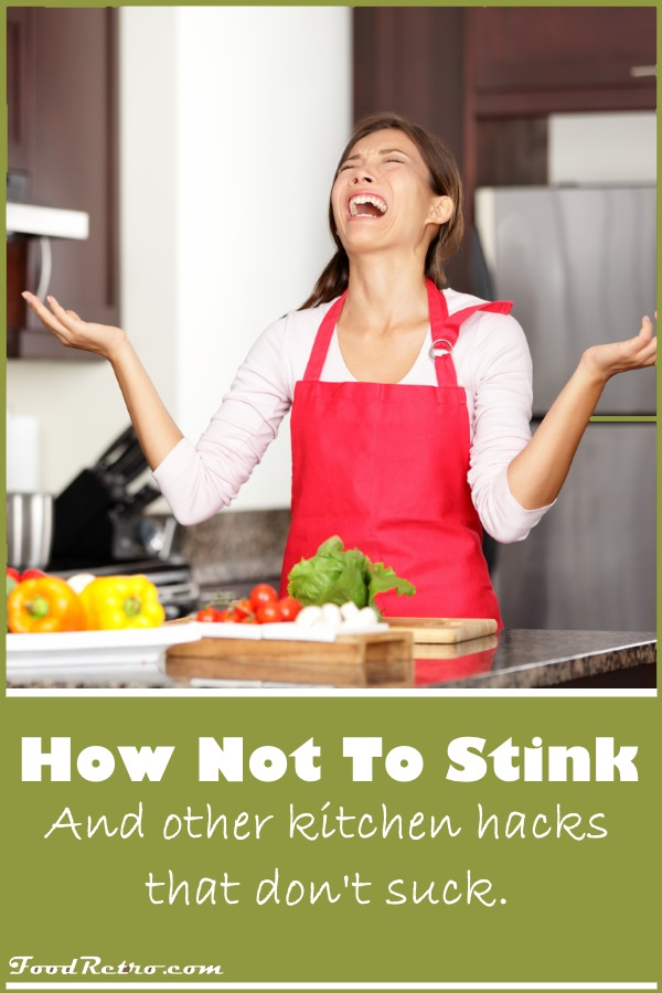 How not to stink and other kitchen hacks that don't suck