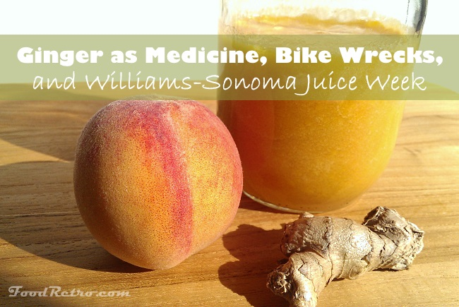 Ginger as medicine, bike wrecks, and Williams-Sonoma Juice Week