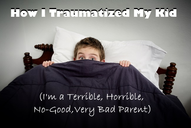 How I Traumatized My Kid