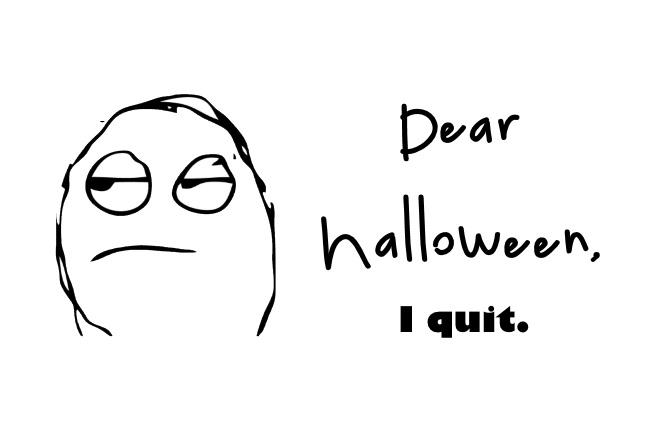Dear Halloween, I quit