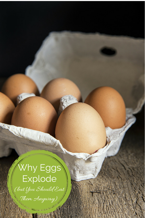 Why Eggs Explode but you should still eat them