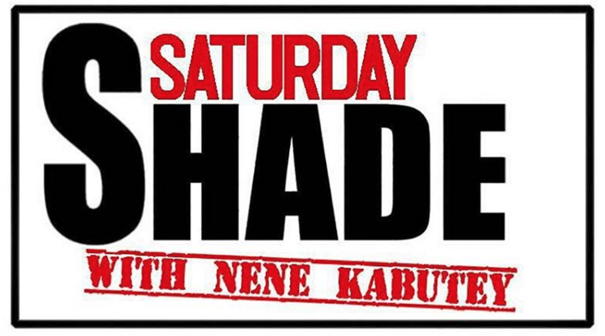 X the Saturday shade with nene kabutey is a funny and entertaining podcast