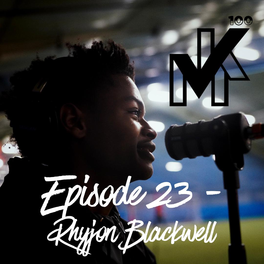 Episode 23, The Mike Kaplan 100 Pod: Rhyjon Blackwell.