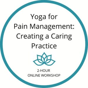 Yoga for Pain Management: Creating a Caring Practice