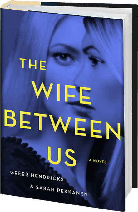 The Wife Between Us a novel by Greer Hendricks and Sarah Pekkanen