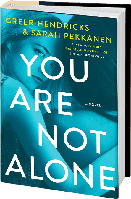 You Are Not Alone Greer Hendricks and Sarah Pekkanen