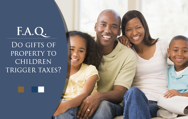 Do gifts of property to children trigger taxes?