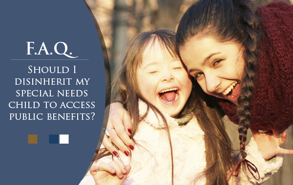 Should I disinherit my special needs child to access public benefits?