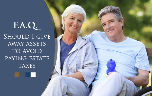 Should I give away assets to avoid estate taxes?