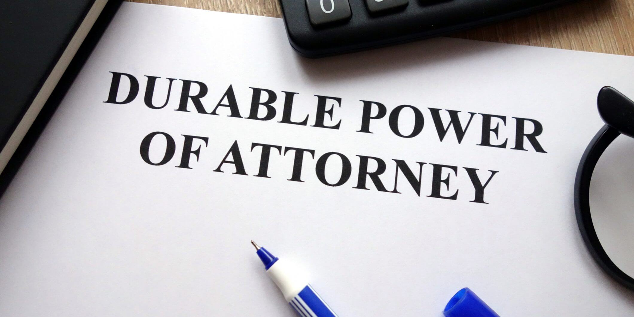 Power of Attorney – to Keep You in Control